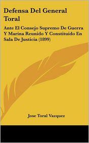 Defensa del General Toral: Ante El Consejo Supremo de Guerra y Marina Reunido y Constituido En Sala de Justicia (1899)