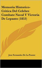 Memoria Historico-Critica Del Celebre Combate Naval Y Victoria De Lepanto (1853) - Jose Fernandez De La Puente