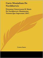 Carte Monialium de Northberwic: Prioratus Cisterciensis B. Marie de Northberwic Munimenta Vetusta Que Supersunt (1847)