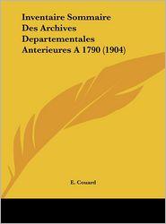 Inventaire Sommaire Des Archives Departementales Anterieures a 1790 (1904)