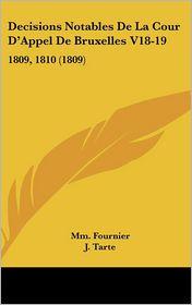 Decisions Notables De La Cour D'Appel De Bruxelles V18-19: 1809, 1810 (1809) - Mm. Fournier, J. Tarte