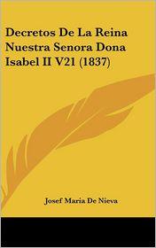 Decretos De La Reina Nuestra Senora Dona Isabel II V21 (1837) - Josef Maria De Nieva