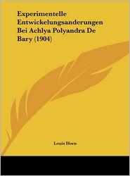 Experimentelle Entwickelungsanderungen Bei Achlya Polyandra De Bary (1904) - Louis Horn