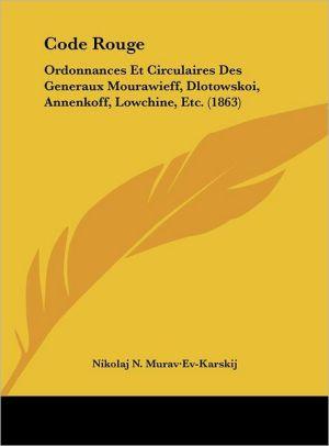 Code Rouge: Ordonnances Et Circulaires Des Generaux Mourawieff, Dlotowskoi, Annenkoff, Lowchine, Etc. (1863) - Nikolai Nikolaevich Muravev