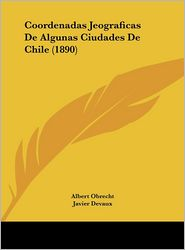 Coordenadas Jeograficas De Algunas Ciudades De Chile (1890) - Albert Obrecht, Javier Devaux, Irenee Lagarde