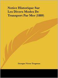 Notice Historique Sur Les Divers Modes De Transport Par Mer (1889) - Georges Victor Trogneux