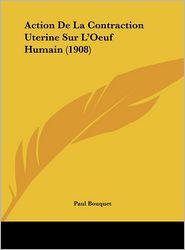 Action de La Contraction Uterine Sur L'Oeuf Humain (1908)
