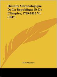 Histoire Chronologique De La Republique Et De L'Empire, 1789-1815 V1 (1847) - Felix Wouters