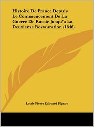 Histoire De France Depuis Le Commencement De La Guerre De Russie Jusqu'a La Deuxieme Restauration (1846) - Louis Pierre Edouard Bignon