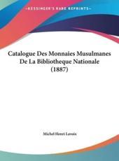 Catalogue Des Monnaies Musulmanes de La Bibliotheque Nationale (1887) - Michel Henri Lavoix