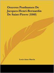 Oeuvres Posthumes De Jacques-Henri-Bernardin De Saint-Pierre (1840) - Louis Aime Martin