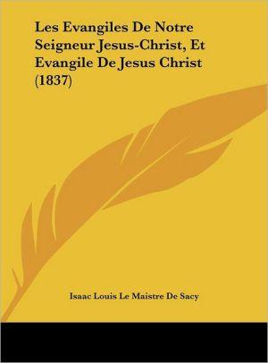 Les Evangiles De Notre Seigneur Jesus-Christ, Et Evangile De Jesus Christ (1837) - Isaac Louis Le Maistre De Sacy