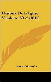 Histoire De L'Eglise Vaudoise V1-2 (1847) - Antoine Monastier