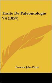Traite de Paleontologie V4 (1857) - Francois Jules Pictet