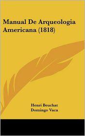 Manual de Arqueologia Americana (1818) - Henri Beuchat, Domingo Vaca (Translator)