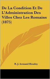 de La Condition Et de L'Administration Des Villes Chez Les Romains (1875)