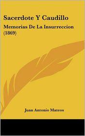 Sacerdote Y Caudillo: Memorias De La Insurreccion (1869) - Juan Antonio Mateos