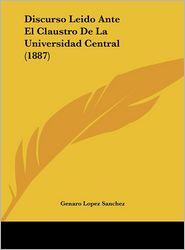 Discurso Leido Ante El Claustro de La Universidad Central (1887)