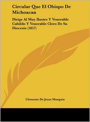 Circular Que El Obispo De Michoacan: Dirige Al Muy Ilustre Y Venerable Cabildo Y Venerable Clero De Su Diocesis (1857) - Clemente De Jesus Munguia