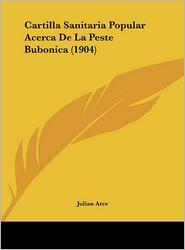 Cartilla Sanitaria Popular Acerca De La Peste Bubonica (1904) - Julian Arce