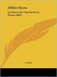 Affaire Keym: La Liberte De L'Art Et De La Presse (1863) - A. Adnet