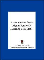 Apontamentos Sobre Alguns Pontos de Medicina Legal (1883) - Jose Pedro Dias Chorao, Fernando Aug D'Andrade Pimentel Mello