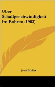 Uber Schallgeschwindigkeit Im Rohren (1903) - Josef Muller