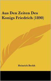 Aus Den Zeiten Des Konigs Friedrich (1890) - Heinrich Beckh