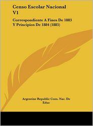 Censo Escolar Nacional V1: Correspondiente a Fines de 1883 y Principios de 1884 (1885)