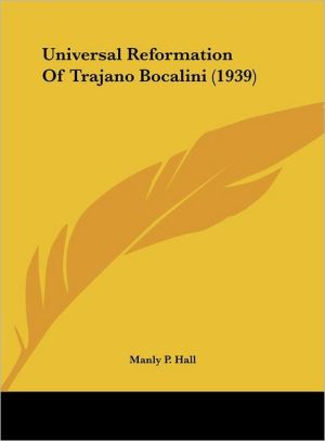 Universal Reformation Of Trajano Bocalini (1939) - Manly P. Hall