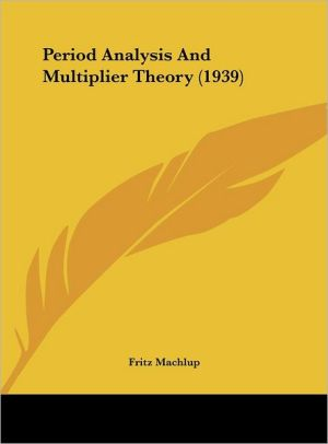 Period Analysis And Multiplier Theory (1939) - Fritz Machlup
