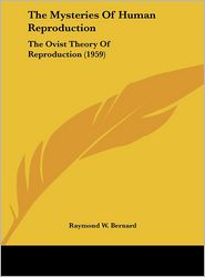 The Mysteries Of Human Reproduction: The Ovist Theory Of Reproduction (1959) - Raymond W. Bernard