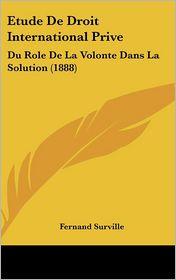 Etude De Droit International Prive: Du Role De La Volonte Dans La Solution (1888) - Fernand Surville