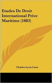 Etudes De Droit International Prive Maritime (1883) - Charles Lyon-Caen