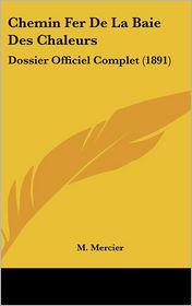 Chemin Fer De La Baie Des Chaleurs: Dossier Officiel Complet (1891) - M. Mercier
