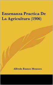 Ensenanza Practica De La Agricultura (1906) - Alfredo Ramos Montero