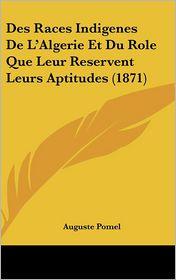 Des Races Indigenes de L'Algerie Et Du Role Que Leur Reservent Leurs Aptitudes (1871)