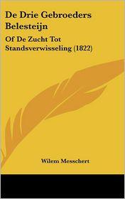 De Drie Gebroeders Belesteijn: Of De Zucht Tot Standsverwisseling (1822) - Wilem Messchert