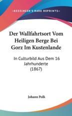Der Wallfahrtsort Vom Heiligen Berge Bei Gorz Im Kustenlande - Johann Polk