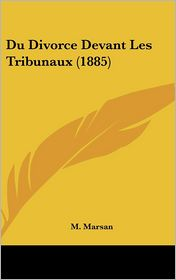 Du Divorce Devant Les Tribunaux (1885) - M. Marsan