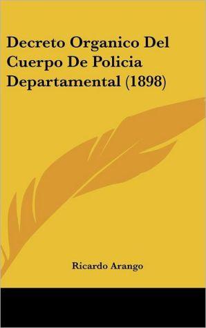 Decreto Organico Del Cuerpo De Policia Departamental (1898)