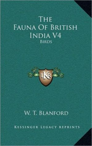The Fauna Of British India V4: Birds - W.T. Blanford (Editor)