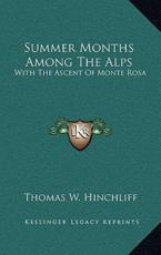 Summer Months Among the Alps - Thomas W Hinchliff