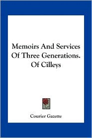 Memoirs And Services Of Three Generations. Of Cilleys - Courier Courier Gazette