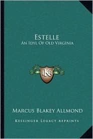 Estelle: An Idyl Of Old Virginia - Marcus Blakey Allmond