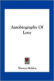 Autobiography Of Love - Warren Holden