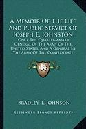 A  Memoir of the Life and Public Service of Joseph E. Johnston: Once the Quartermaster General of the Army of the United States, and a General in the