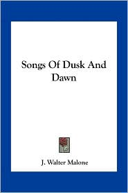 Songs Of Dusk And Dawn - J. Walter Malone