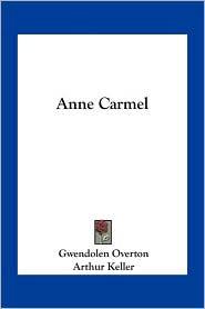 Anne Carmel - Gwendolen Overton, Arthur Keller (Illustrator)
