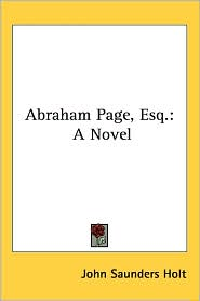 Abraham Page, Esq.: A Novel - John Saunders Holt